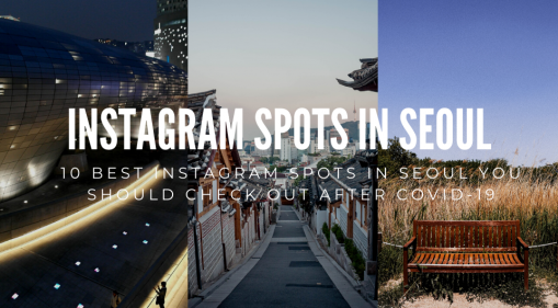 10 Best Instagram Spots In Seoul You Should Check Out After Covid-19