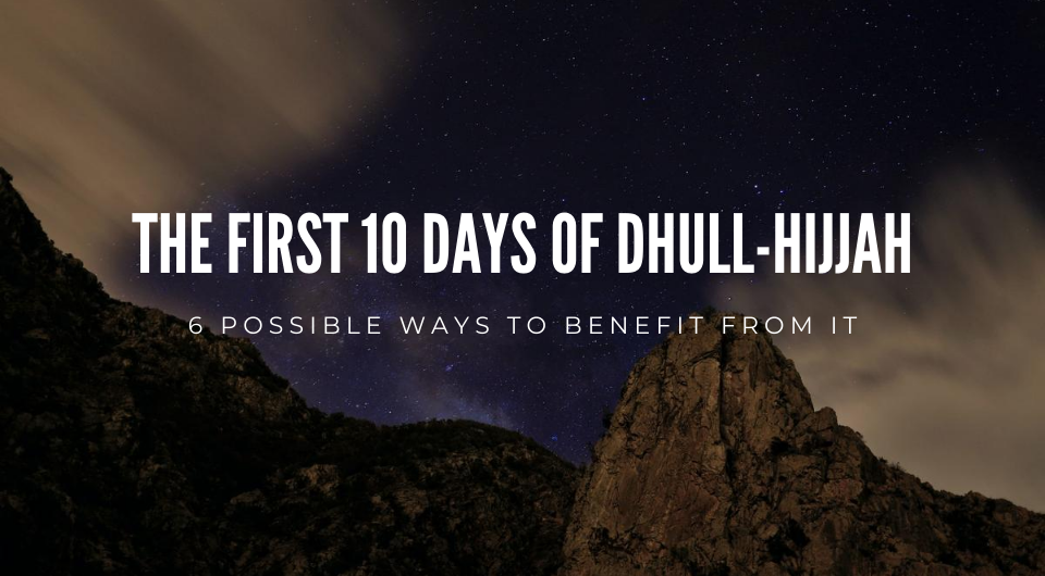 How to Benefit From the First 10 Days of Dhull-Hijjah