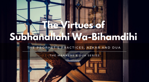 Manners & Dua Series - Part 5 | Virtues of Subhanallahi Wa-Bihamdihi