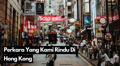 Perkara Yang Kami Rindu Di Hong Kong