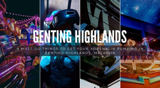 9 Must-Do Things To Get Your Adrenalin Pumping In Genting Highlands, Malaysia