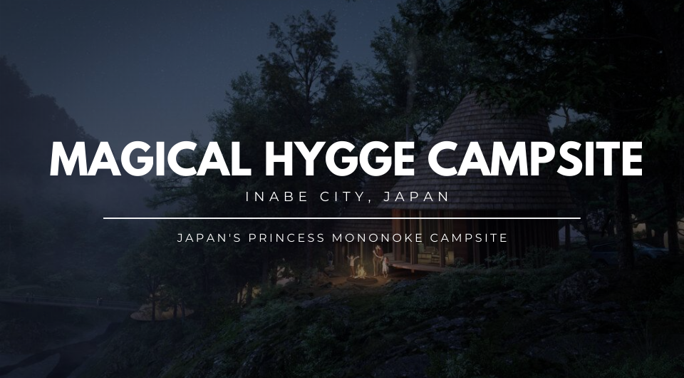 Magical Hygge Campsite: Japan's Princess Mononoke Campsite