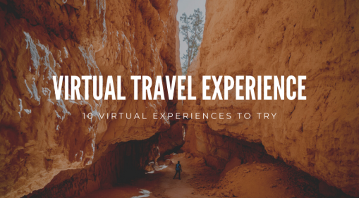 10 Best Virtual Experiences To Cure Your Wanderlust