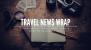 Travel News Wrap: 24 August Week