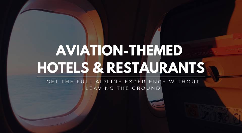 Get The Full Airline Experience Without Leaving the Ground at these Hotels & Restaurants