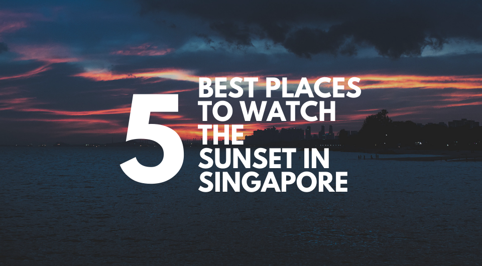 5 Best Places to Watch the Sunset in Singapore