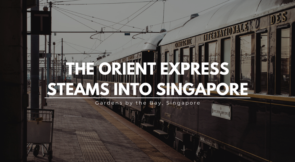 The Orient Express Steams into Singapore