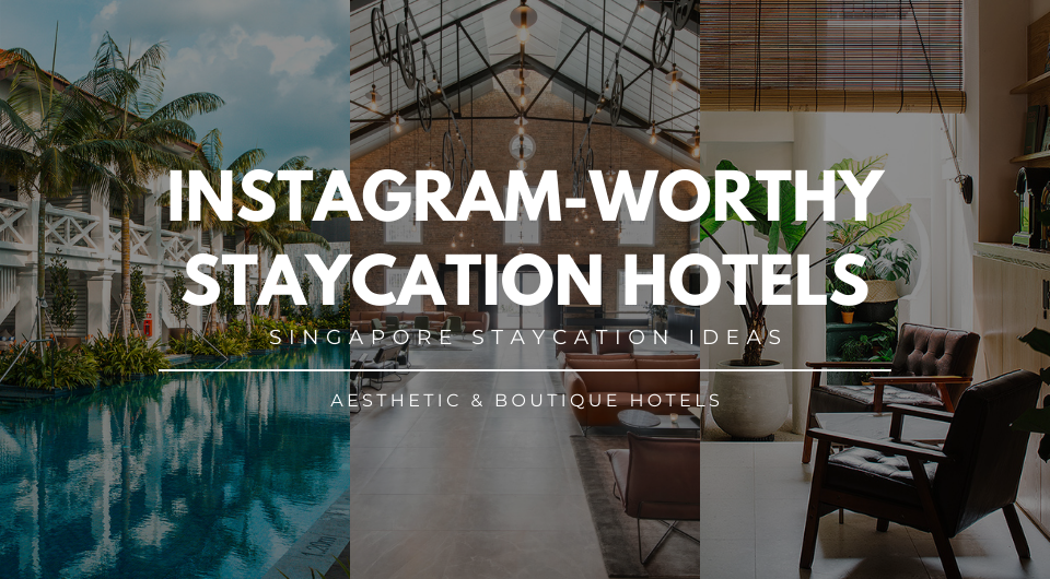 Best Aesthetic & Boutique Hotels for Your Staycation in Singapore