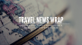 Travel News Wrap: 21 September Week