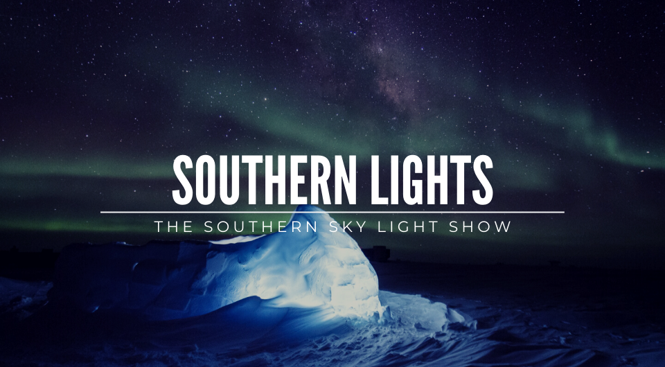 The Southern Sky Light Show: The Southern Lights