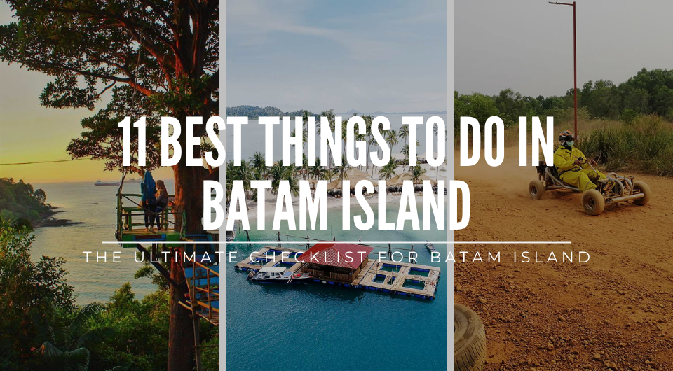 The Ultimate Checklist For The Things to do in Batam Island