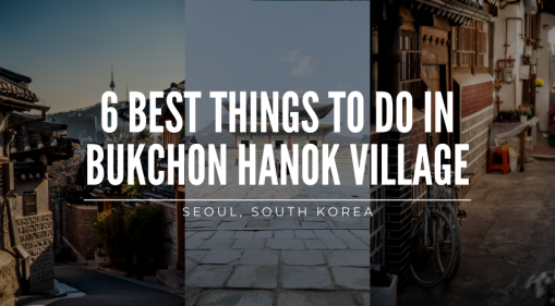 A Glimpse Of Ancient Korea: 6 Best Things To Do in Bukchon Hanok Village