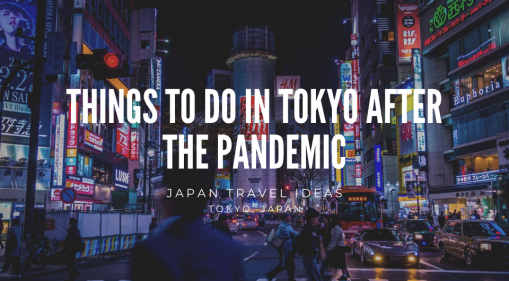 Things To Do in Tokyo After the Pandemic