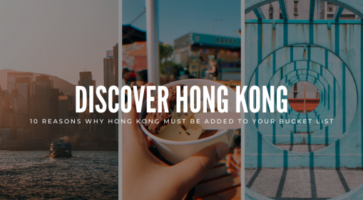 10 Reasons Why Hong Kong Must Be Added to Your Bucket List
