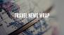 Travel News Wrap: 12 October Week