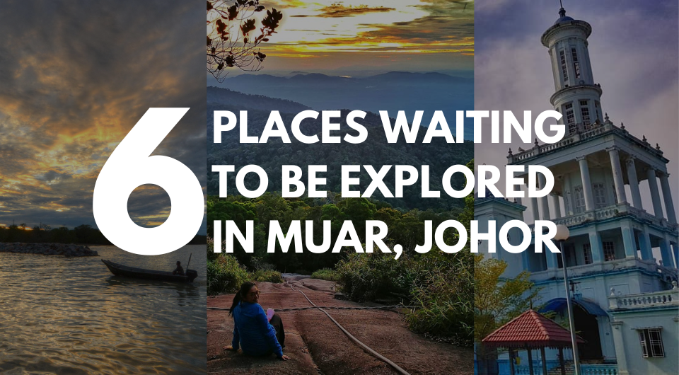 6 Places Waiting to be Explored in Muar, Johor