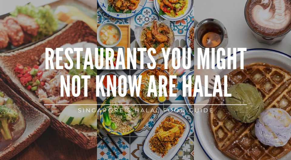 Restaurants you probably didn't know were Halal in Singapore