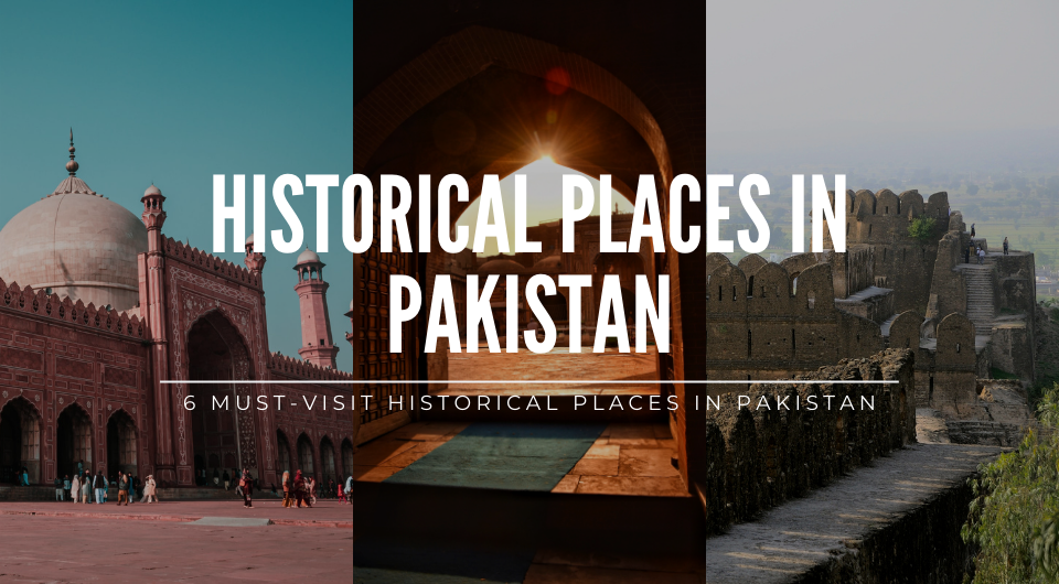 6 Must-Visit Historical Places in Pakistan