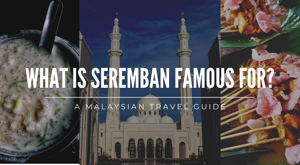 What is Seremban Famous For?