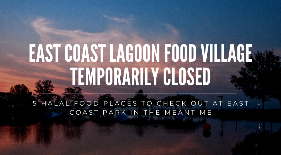 East Coast Lagoon Food Village Temporarily Closed: 5 Halal Food Places to Check Out at ECP in the Meantime