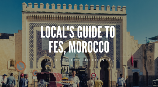 A Local's Guide: To the Best Things to do in Fes