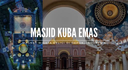 Kilau Masjid Kubah Emas Magnet Wisata Religi di Depok, Indonesia
