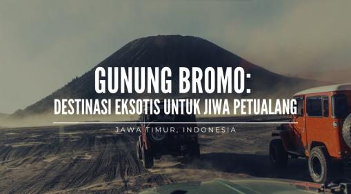 Gunung Bromo: Destinasi Eksotis Untuk Jiwa Petualang