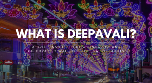 What is Deepavali? A Brief Insight to How Singaporeans Celebrate Diwali