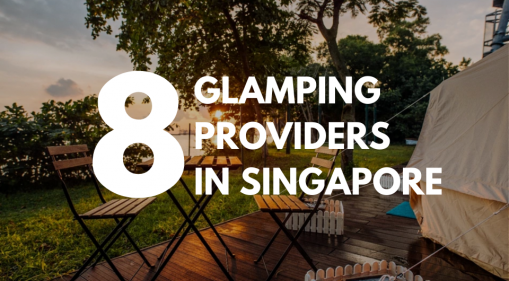 8 Glamping Providers in Singapore For an Adventurous Staycation [Updated 18 November]