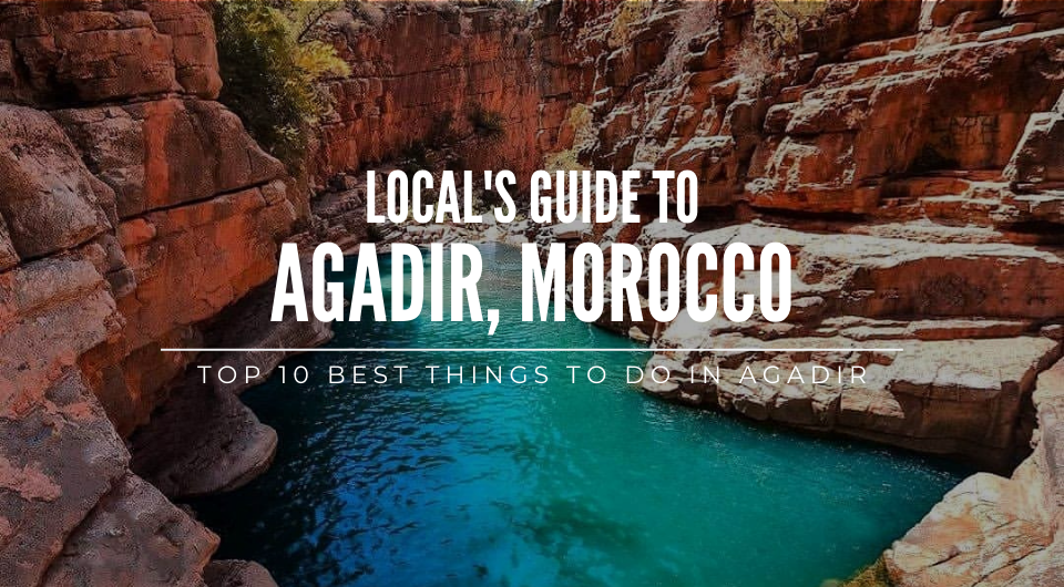 A Local's Guide: Top 11 Best Attractions In Agadir, Morocco