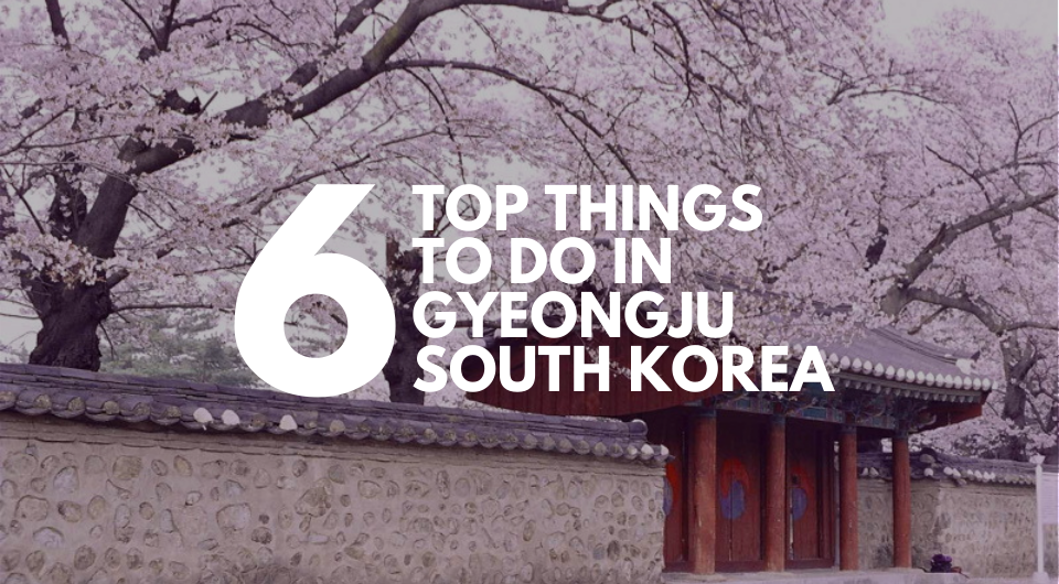 A Historian's Haven | 6 Top Things To Do In Gyeongju, South Korea