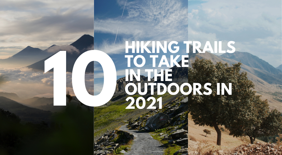 Pump Your Adrenaline with the Top 10 World's Hiking Trails in 2021