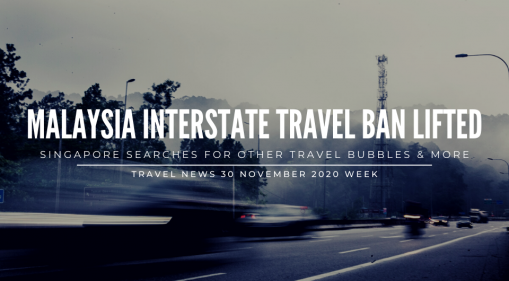 Interstate Travel Now Possible in Malaysia, Singapore Searches for Other Travel Bubbles after Singapore-Hong Kong & Other Travel News
