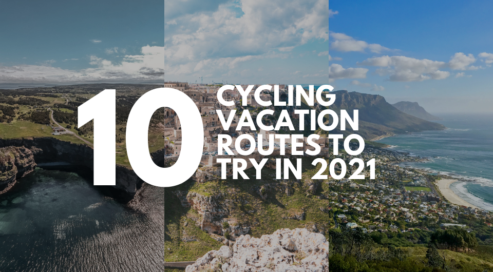 Top 10 Cycling Vacation Routes to Try in 2021
