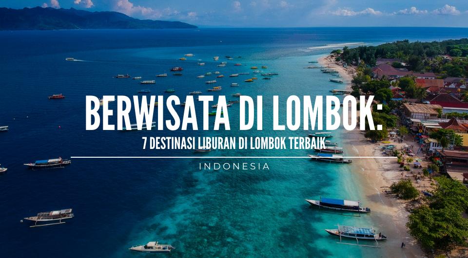 Berwisata di Lombok: 7 Destinasi Liburan di Lombok Terbaik