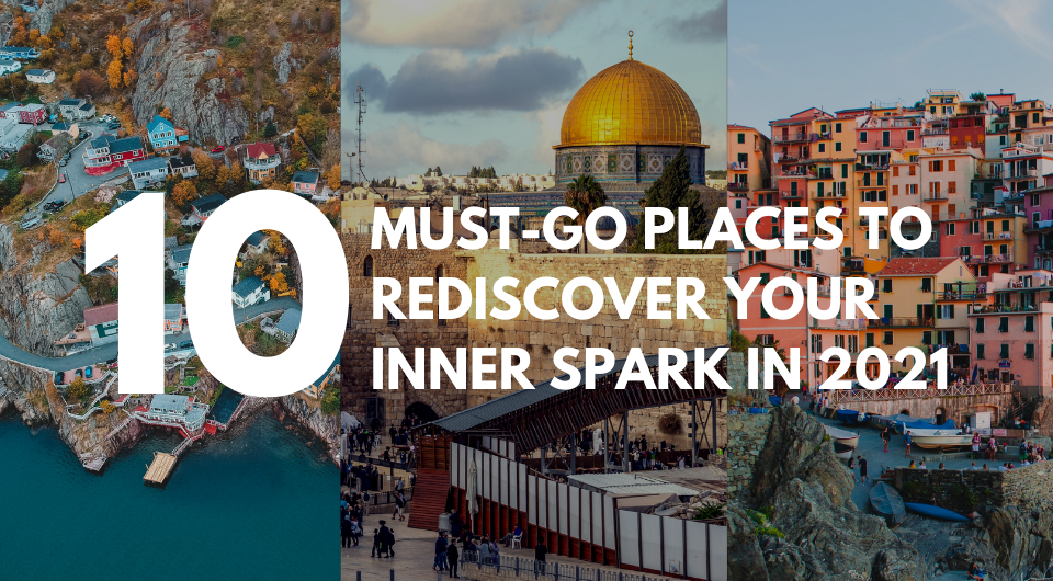 10 Must-Go Places To Rediscover Your Inner Spark in 2021