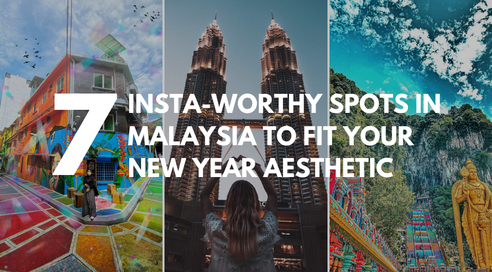 7 Instagram-Worthy Spots In Malaysia To Fit Your New Year Aesthetic