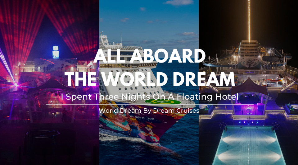 I Spent Three Nights On A Halal Cruise: World Dream by Dream Cruises