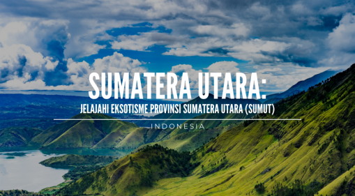 Jelajahi Eksotisme Sumatera Utara, Indonesia