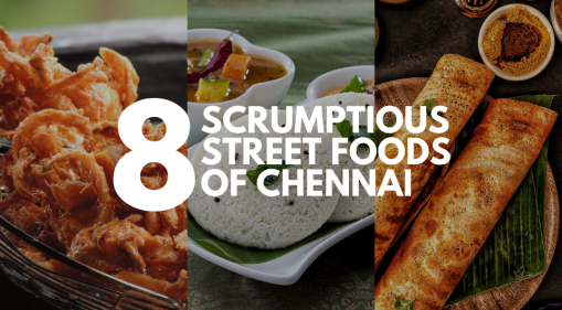 8 Scrumptious Street Foods of Chennai to Try in 2021