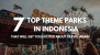 7 Top Theme Parks In Indonesia That Will Get You Excited About Travel Again