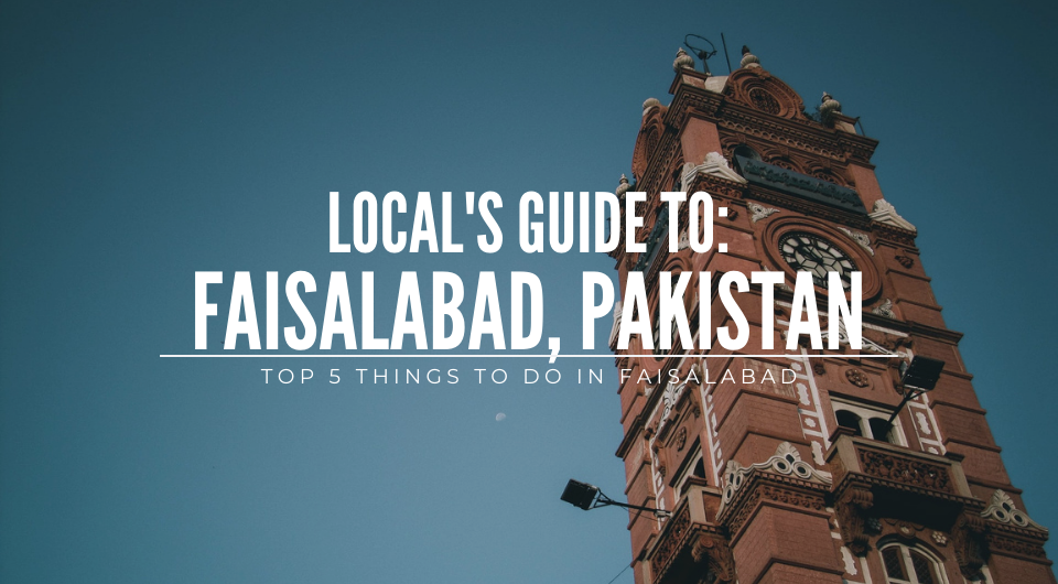 Local's Guide: Top 5 things to do in Faisalabad