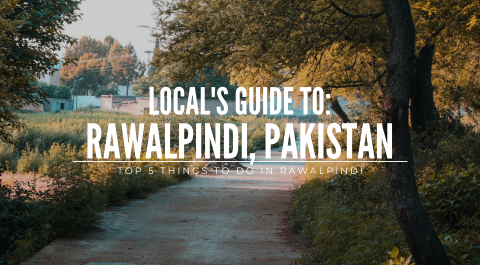 Local's Guide: Top 5 things to do in Rawalpindi, Pakistan