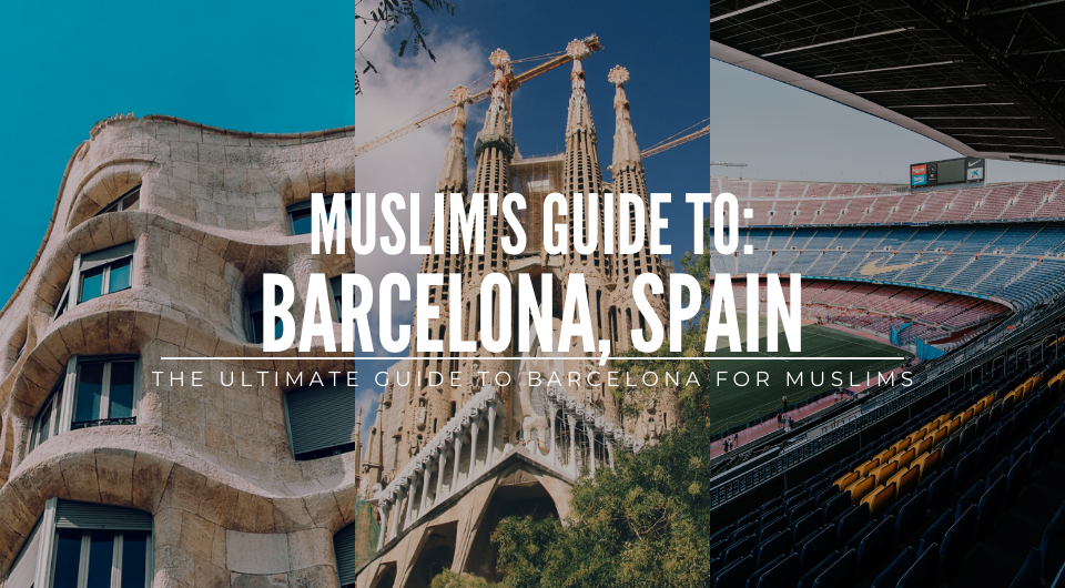 The Ultimate Muslim's Guide to Barcelona, Spain