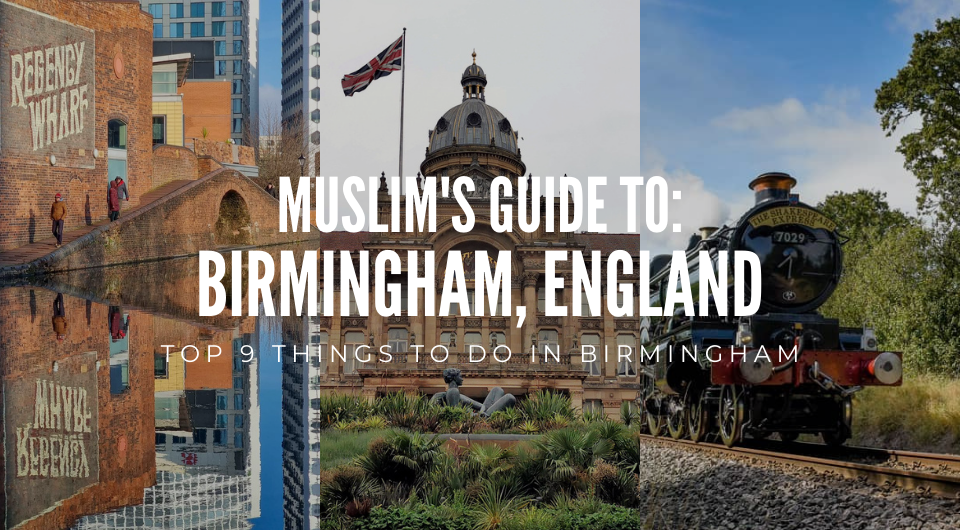 Muslim's Guide to Birmingham, England: Top 9 Things To Do