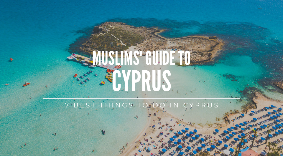 Muslim's Guide: 7 Best Things to Do in Cyprus