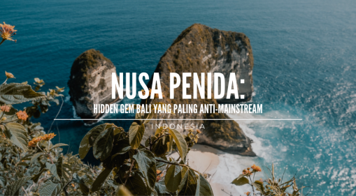 Berwisata di Nusa Penida: Hidden Gem Bali yang Paling Anti-Mainstream