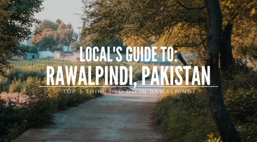 Local's Guide: Top 5 things to do in Rawalpindi, Pakistan