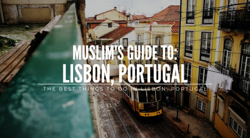 Muslim's Guide: The Best Things to Do in Lisbon, Portugal