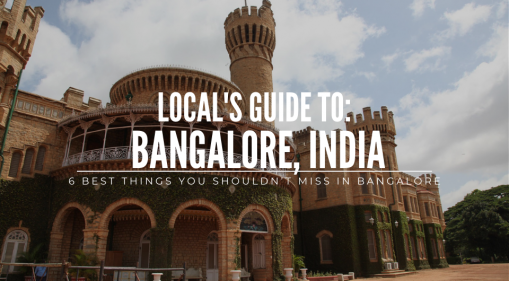 Local's Guide: 6 Best Things You Shouldn't Miss Out On For Your Bangalore Trip